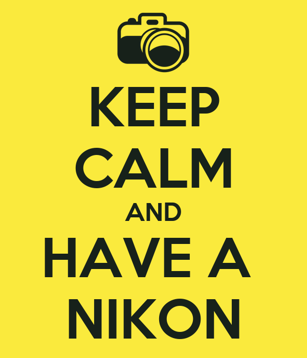 KEEP CALM AND HAVE A  NIKON