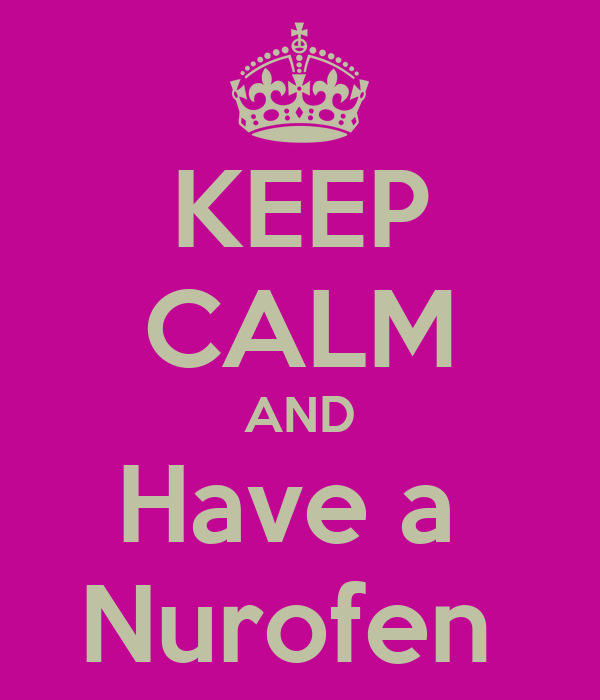 KEEP CALM AND Have a  Nurofen