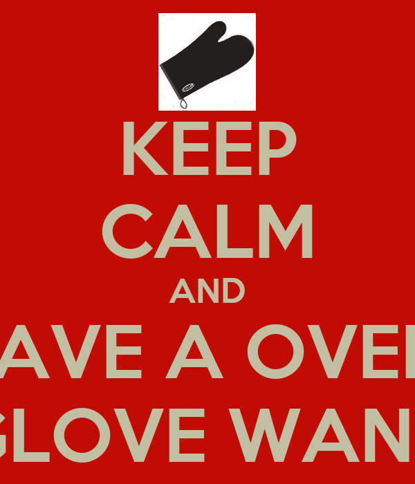 KEEP CALM AND HAVE A OVEN  GLOVE WANK