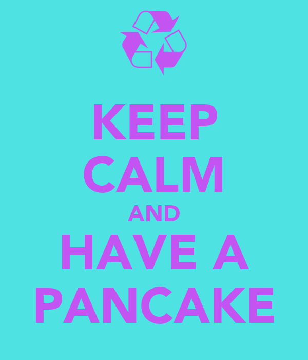 KEEP CALM AND HAVE A PANCAKE