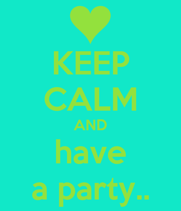 KEEP CALM AND have a party..