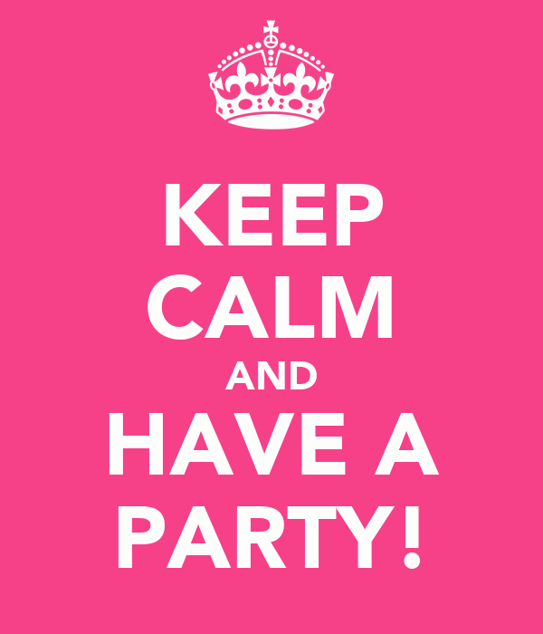 KEEP CALM AND HAVE A PARTY!
