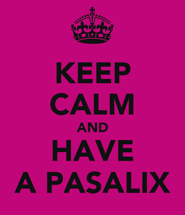 KEEP CALM AND HAVE A PASALIX