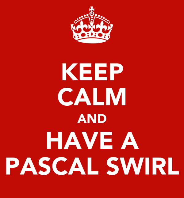 KEEP CALM AND HAVE A PASCAL SWIRL