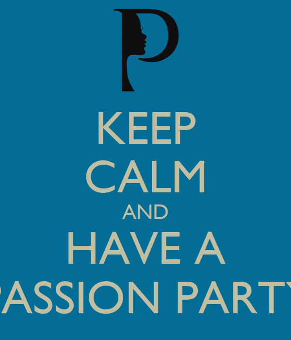 KEEP CALM AND HAVE A PASSION PARTY