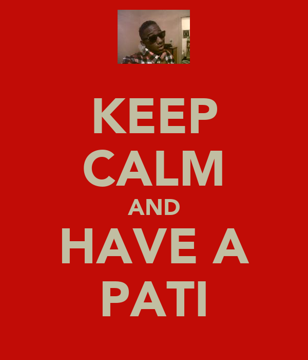 KEEP CALM AND HAVE A PATI