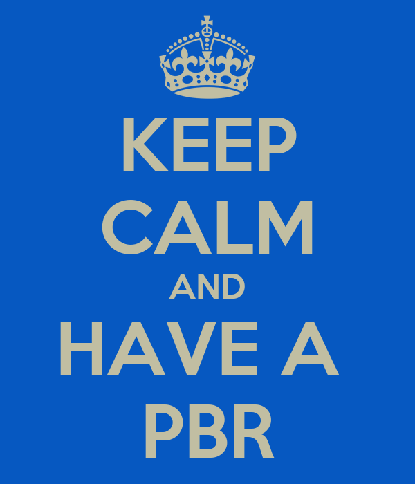 KEEP CALM AND HAVE A  PBR
