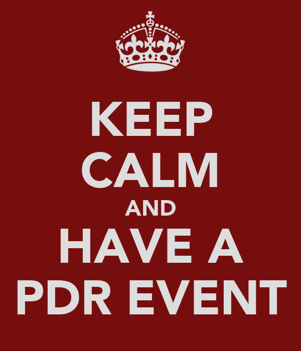 KEEP CALM AND HAVE A PDR EVENT