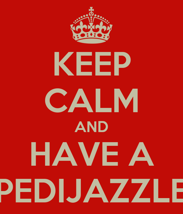 KEEP CALM AND HAVE A PEDIJAZZLE
