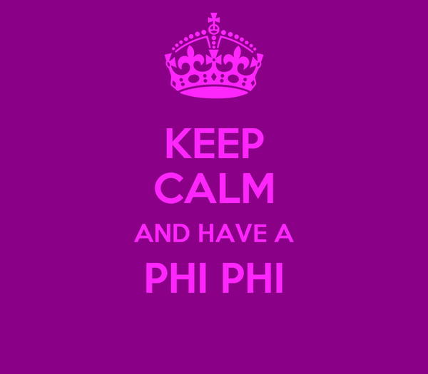 KEEP CALM AND HAVE A PHI PHI