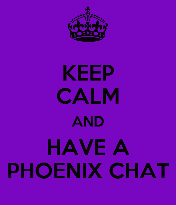 KEEP CALM AND HAVE A PHOENIX CHAT