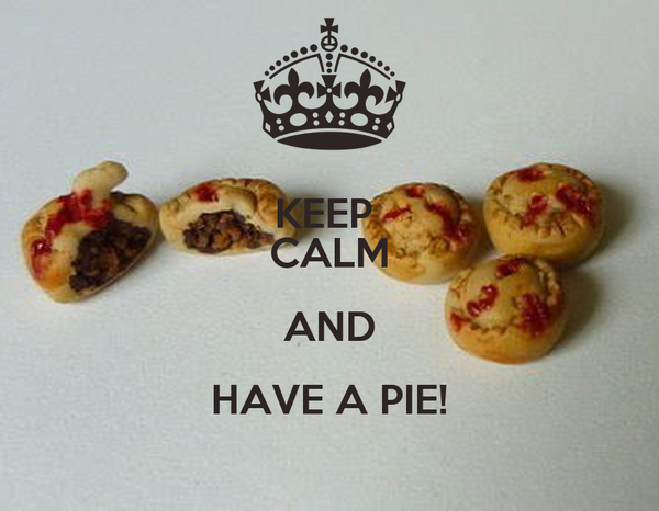 KEEP  CALM AND HAVE A PIE!