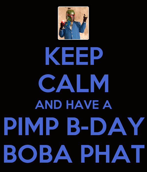 KEEP CALM AND HAVE A PIMP B-DAY BOBA PHAT