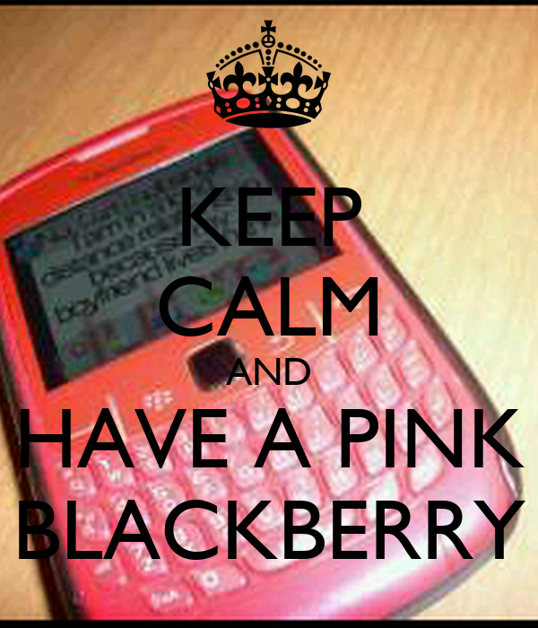 KEEP CALM AND HAVE A PINK BLACKBERRY