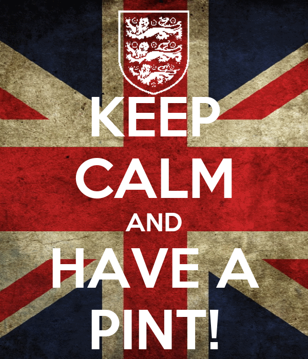 KEEP CALM AND HAVE A PINT!