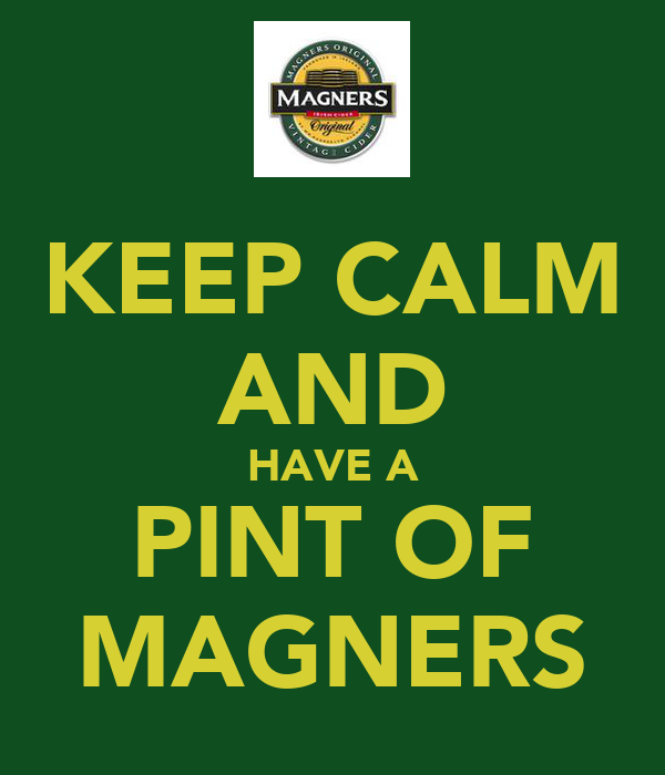 KEEP CALM AND HAVE A PINT OF MAGNERS