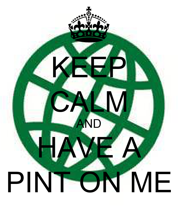 KEEP CALM AND HAVE A PINT ON ME