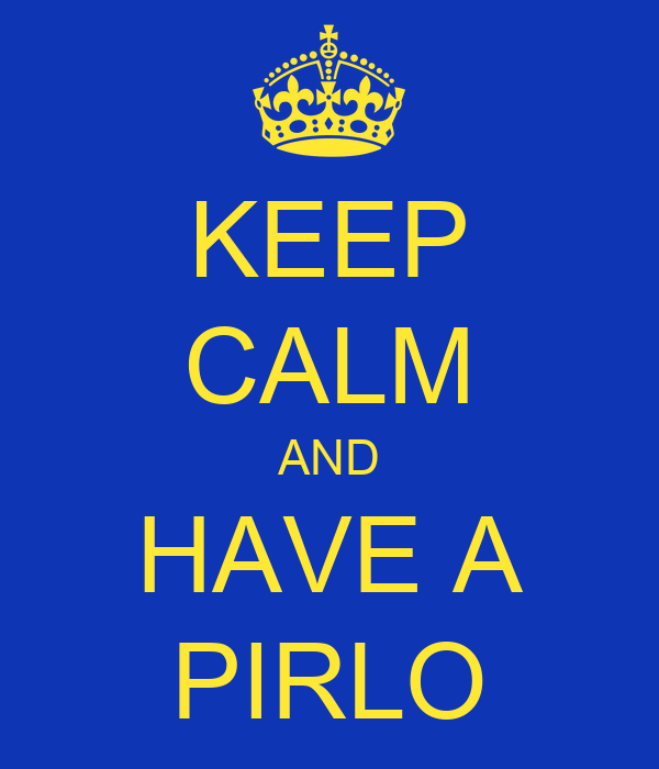 KEEP CALM AND HAVE A PIRLO