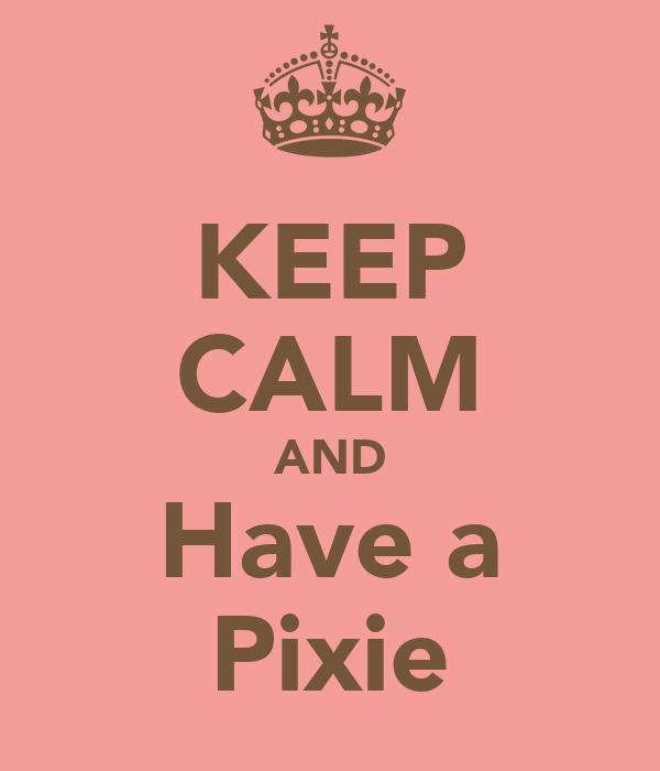 KEEP CALM AND Have a Pixie