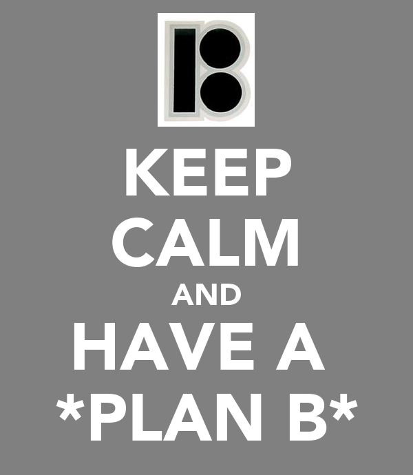 KEEP CALM AND HAVE A  *PLAN B*