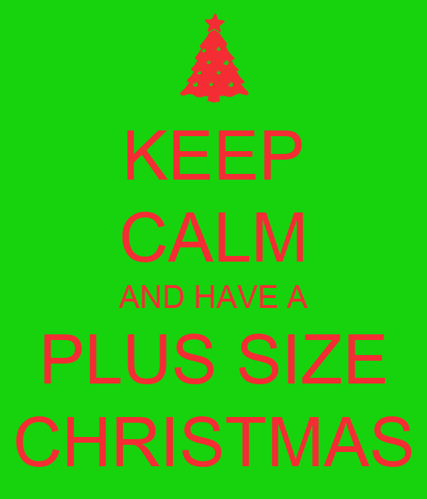KEEP CALM AND HAVE A PLUS SIZE CHRISTMAS