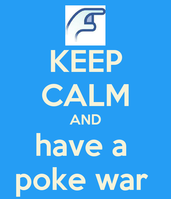 KEEP CALM AND have a  poke war