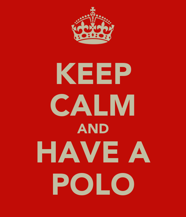 KEEP CALM AND HAVE A POLO