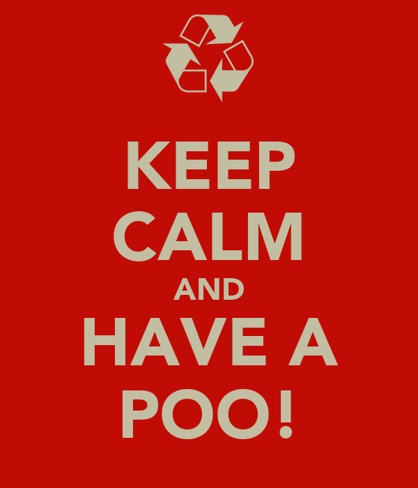 KEEP CALM AND HAVE A POO!