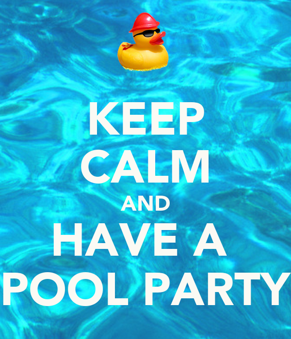 KEEP CALM AND HAVE A  POOL PARTY