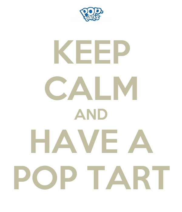 KEEP CALM AND HAVE A POP TART