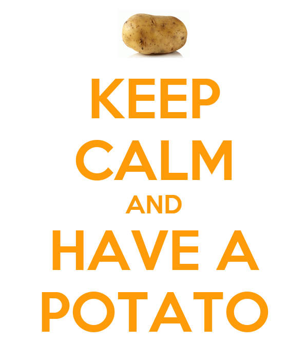 KEEP CALM AND HAVE A POTATO