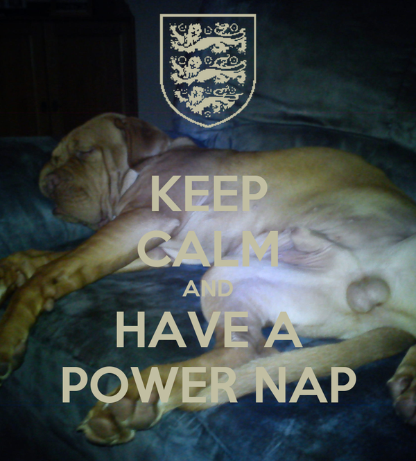 KEEP CALM AND HAVE A POWER NAP