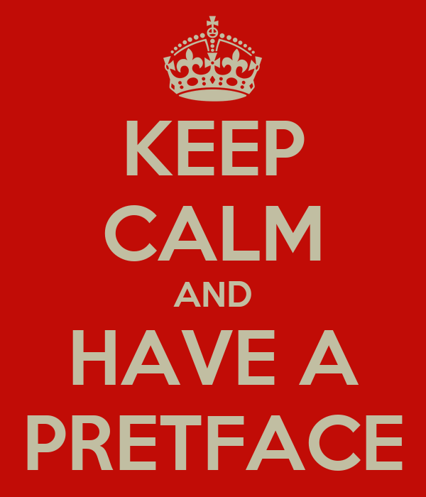 KEEP CALM AND HAVE A PRETFACE