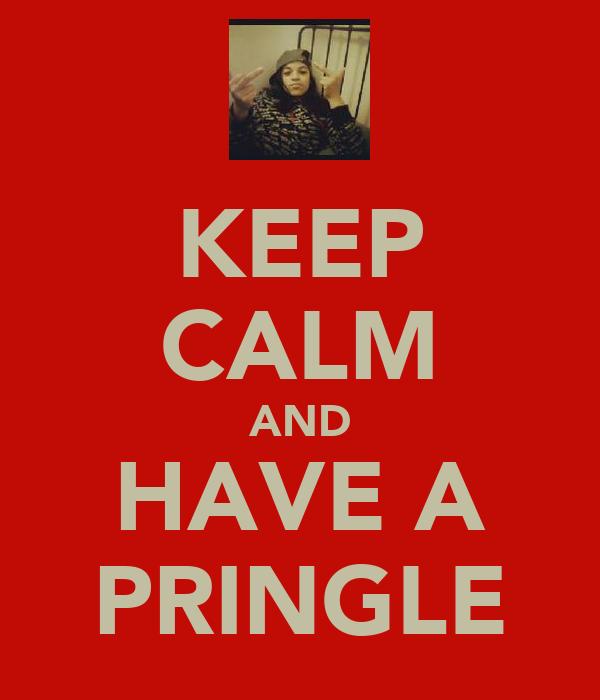 KEEP CALM AND HAVE A PRINGLE