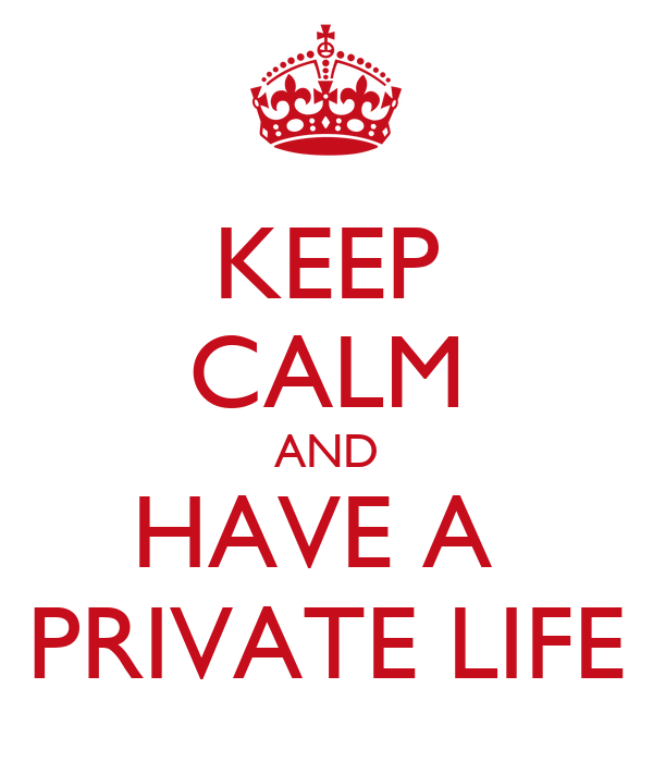 KEEP CALM AND HAVE A  PRIVATE LIFE