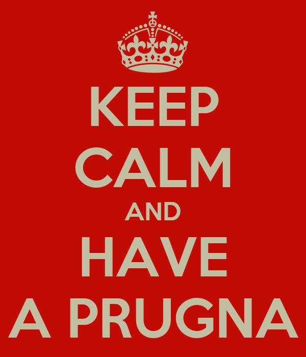 KEEP CALM AND HAVE A PRUGNA