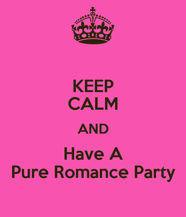 KEEP CALM AND Have A Pure Romance Party