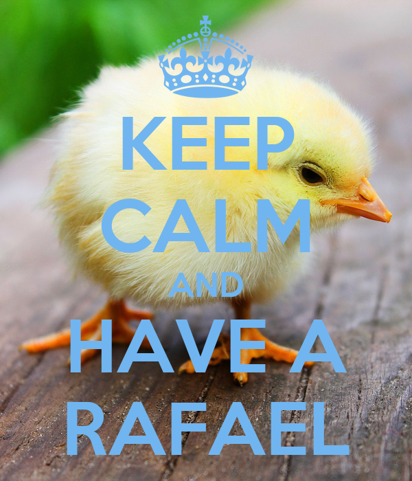KEEP CALM AND HAVE A RAFAEL