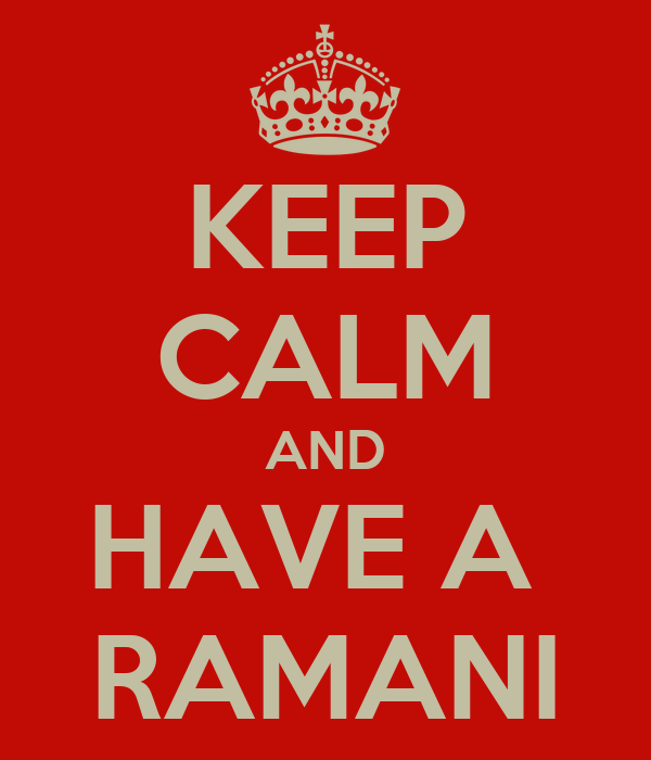 KEEP CALM AND HAVE A  RAMANI