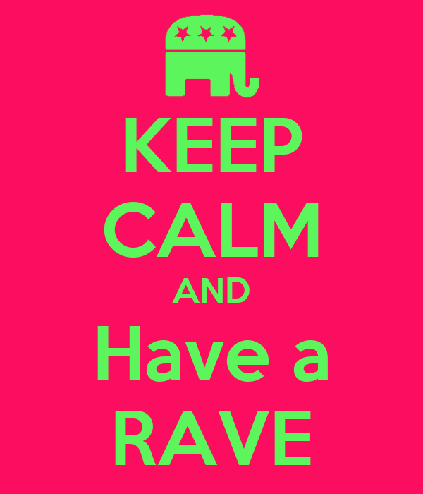KEEP CALM AND Have a RAVE