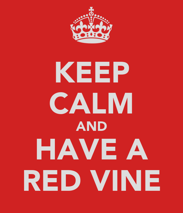 KEEP CALM AND HAVE A RED VINE