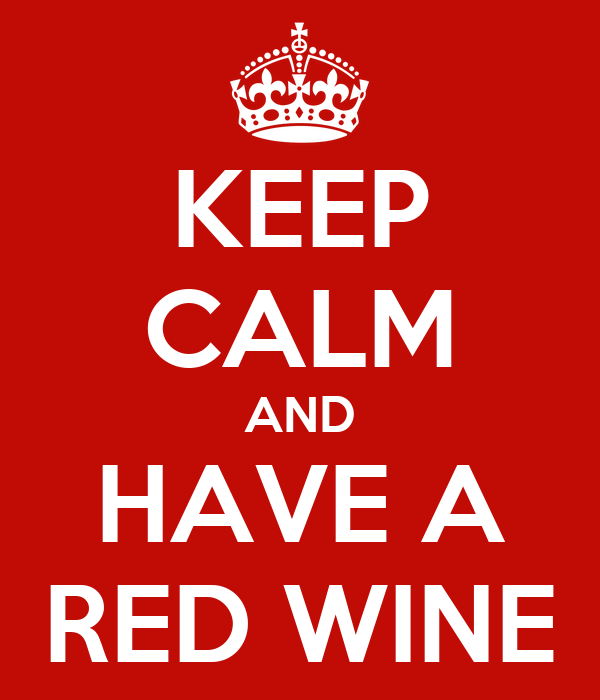 KEEP CALM AND HAVE A RED WINE