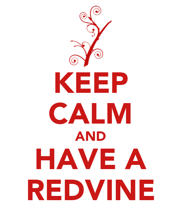 KEEP CALM AND HAVE A REDVINE