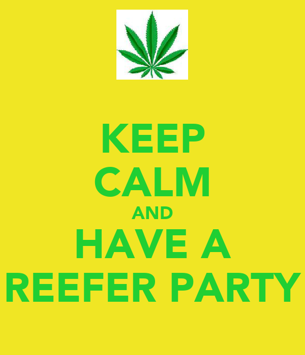 KEEP CALM AND HAVE A REEFER PARTY