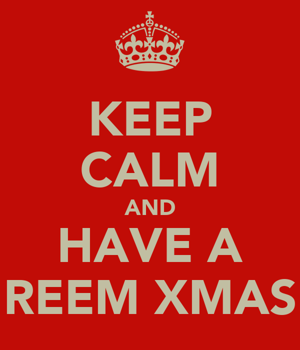 KEEP CALM AND HAVE A REEM XMAS