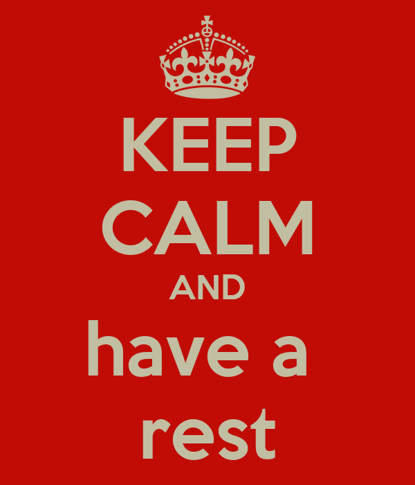 KEEP CALM AND have a  rest