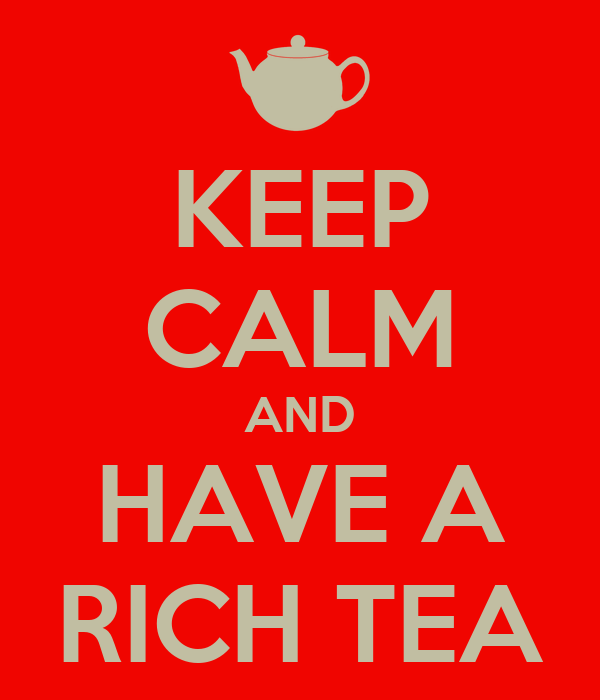 KEEP CALM AND HAVE A RICH TEA