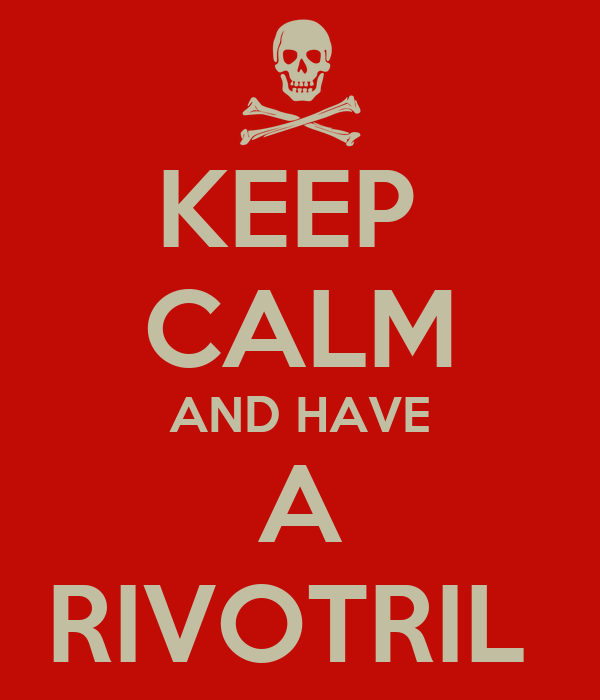 KEEP  CALM AND HAVE A RIVOTRIL