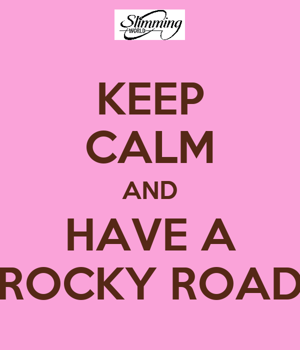 KEEP CALM AND HAVE A ROCKY ROAD