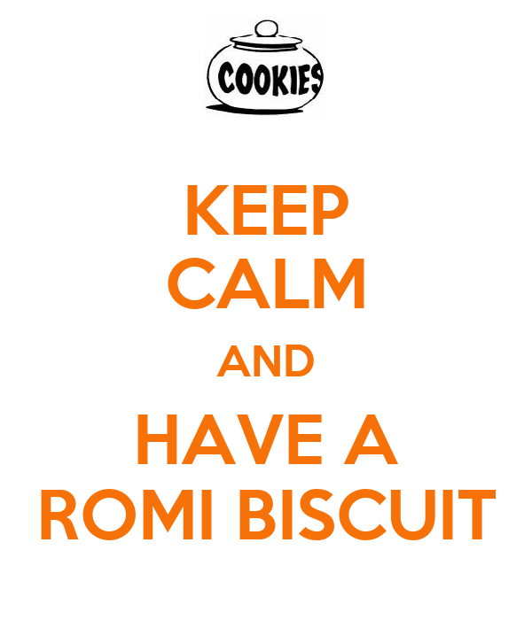 KEEP CALM AND HAVE A ROMI BISCUIT